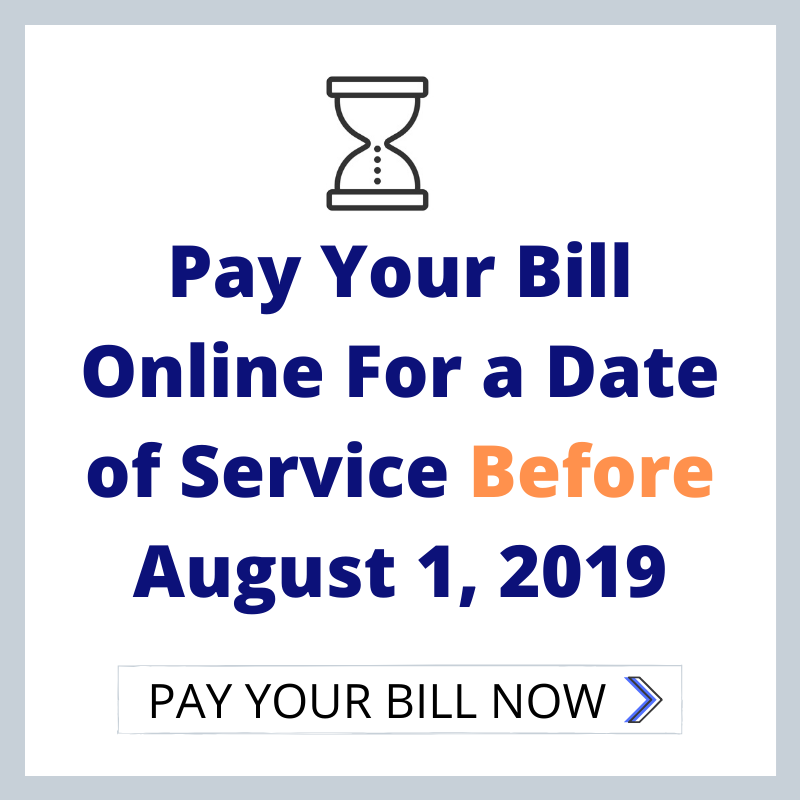 Pay Your Bill Online for a Date of Service Prior to August 1, 2019