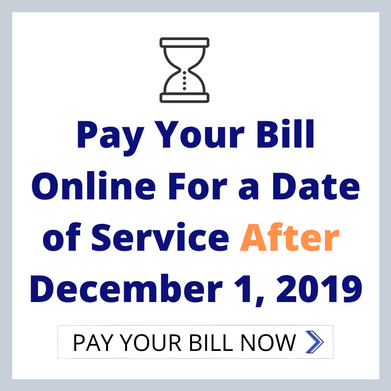 Pay Your Bill Online For a Date of Service After December 1, 2019